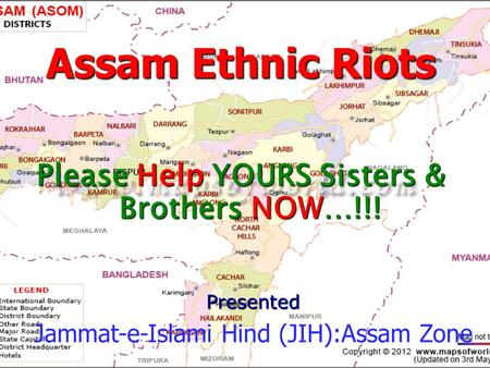Assam Ethnic Riots Please Help YOURS Sisters & Brothers NOW…!!! Presented Jammat-e-Islami Hind (JIH):Assam Zone.