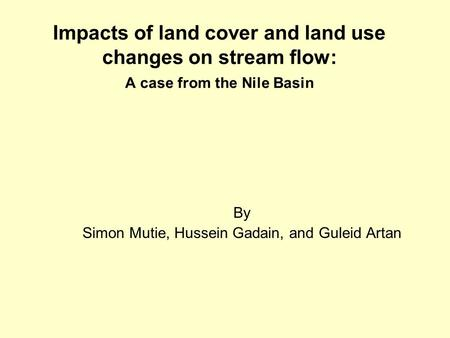 Impacts of land cover and land use changes on stream flow: A case from the Nile Basin By Simon Mutie, Hussein Gadain, and Guleid Artan.