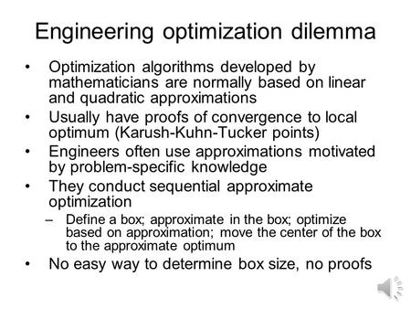 Engineering optimization dilemma Optimization algorithms developed by mathematicians are normally based on linear and quadratic approximations Usually.