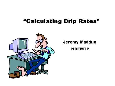 """Calculating Drip Rates"""