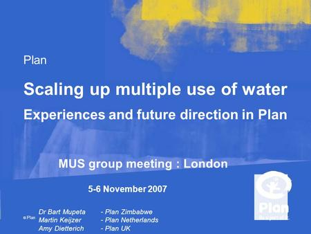 Plan © Plan Dr Bart Mupeta - Plan Zimbabwe Martin Keijzer - Plan Netherlands Amy Dietterich - Plan UK Scaling up multiple use of water Experiences and.