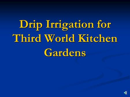 Drip Irrigation for Third World Kitchen Gardens By By Richard D. Chapin Richard D. Chapin Executive Director Chapin Living Waters Executive Director.
