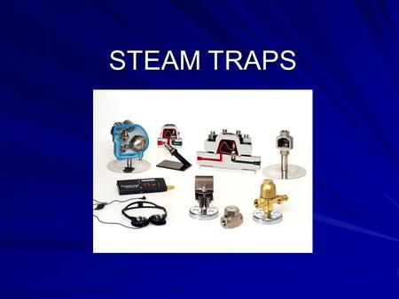 STEAM TRAPS. Trap Basics Whenever possible, steam traps should be located ~2 foot from, and below the discharge of the equipment. Strainers, whether built.