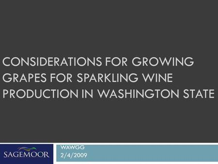 CONSIDERATIONS FOR GROWING GRAPES FOR SPARKLING WINE PRODUCTION IN WASHINGTON STATE WAWGG 2/4/2009.