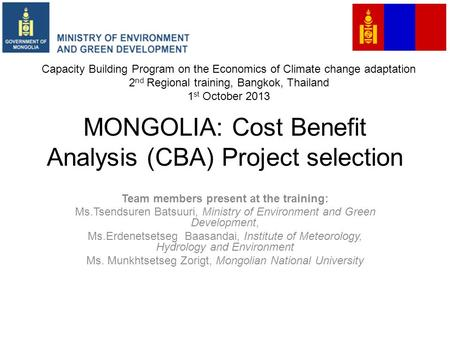 MONGOLIA: Cost Benefit Analysis (CBA) Project selection Team members present at the training: Ms.Tsendsuren Batsuuri, Ministry of Environment and Green.