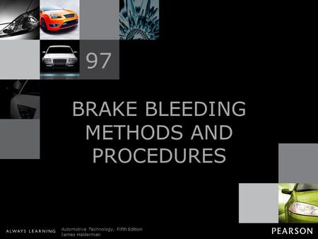 © 2011 Pearson Education, Inc. All Rights Reserved Automotive Technology, Fifth Edition James Halderman BRAKE BLEEDING METHODS AND PROCEDURES 97.