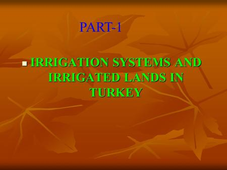 IRRIGATION SYSTEMS AND IRRIGATED LANDS IN TURKEY IRRIGATION SYSTEMS AND IRRIGATED LANDS IN TURKEY PART-1.