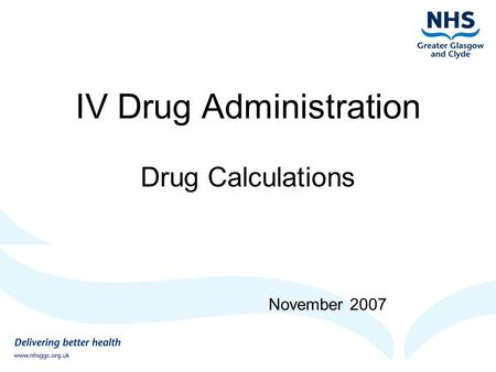 IV Drug Administration Drug Calculations November 2007.