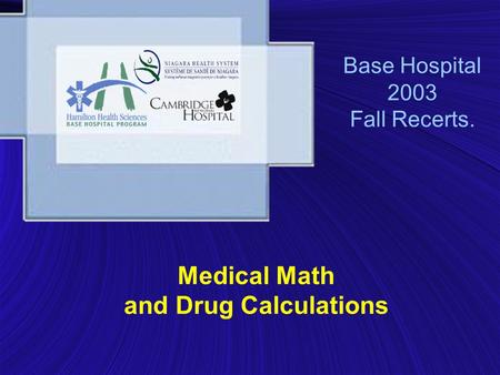 Base Hospital 2003 Fall Recerts. Medical Math and Drug Calculations.