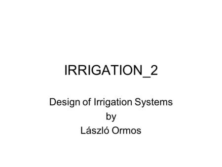 IRRIGATION_2 Design of Irrigation Systems by László Ormos.