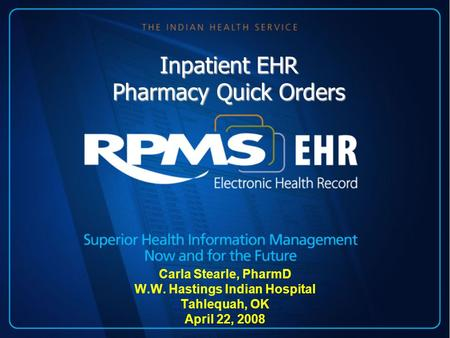 Inpatient EHR Pharmacy Quick Orders Carla Stearle, PharmD W.W. Hastings Indian Hospital Tahlequah, OK April 22, 2008.