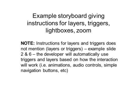 Example storyboard giving instructions for layers, triggers, lightboxes, zoom NOTE: Instructions for layers and triggers does not mention (layers or triggers)