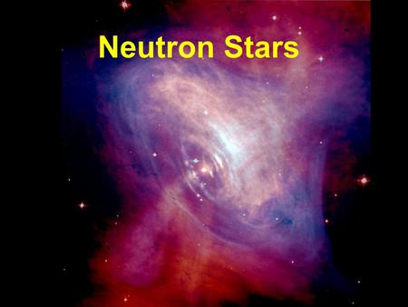 Neutron Stars. Gradual compression of a stellar iron core  trans. [g cm -3 ] CompositionDegen. pressure Remarks Iron nuclei; nonrel. free e - nonrel.