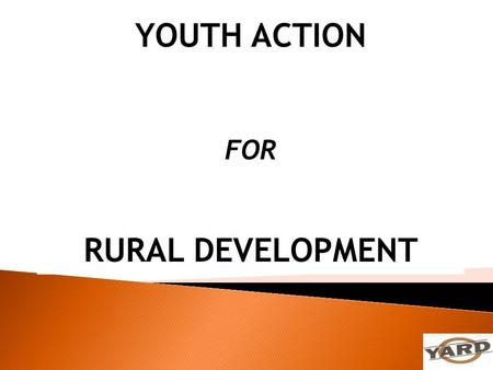 YOUTH ACTION RURAL DEVELOPMENT