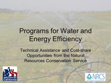 Programs for Water and Energy Efficiency Technical Assistance and Cost-share Opportunities from the Natural Resources Conservation Service.