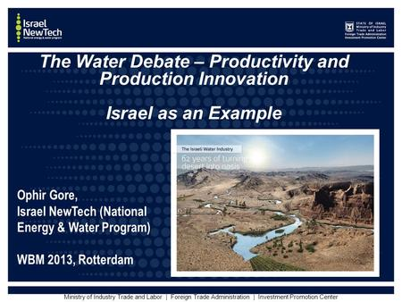 Ministry of Industry Trade and Labor | Foreign Trade Administration | Investment Promotion Center The Water Debate – Productivity and Production Innovation.