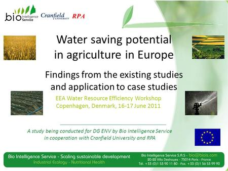 Water saving potential in agriculture in Europe Findings from the existing studies and application to case studies A study being conducted for DG ENV by.
