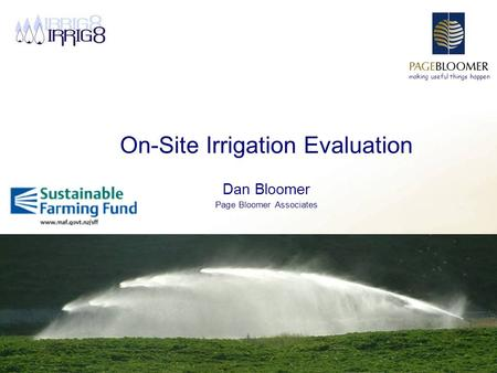 Making useful things happen On-Site Irrigation Evaluation Dan Bloomer Page Bloomer Associates.
