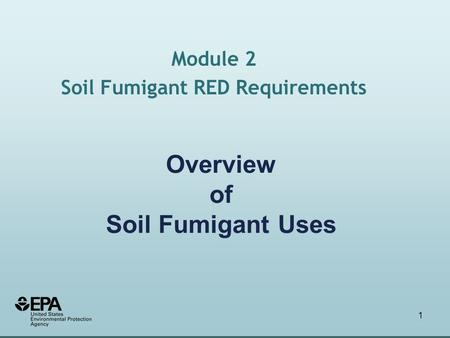 1 Overview of Soil Fumigant Uses Module 2 Soil Fumigant RED Requirements.