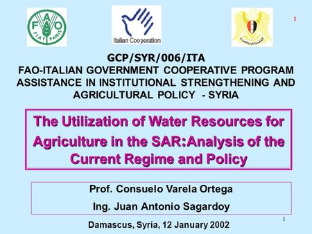 1 The Utilization of Water Resources for Agriculture in the SAR : Analysis of the Current Regime and Policy Prof. Consuelo Varela Ortega Ing. Juan Antonio.