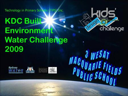 Technology in Primary Schools (TiPS) Inc. KDC Built Environment Water Challenge 2009.