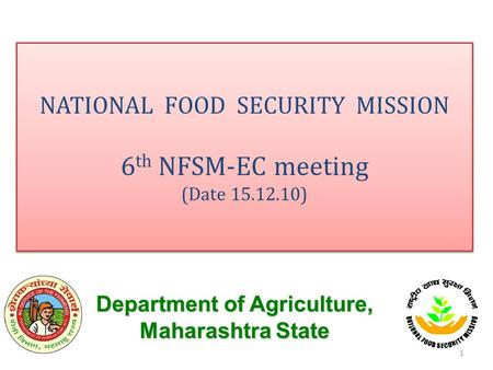 NATIONAL FOOD SECURITY MISSION 6 th NFSM-EC meeting (Date 15.12.10) NATIONAL FOOD SECURITY MISSION 6 th NFSM-EC meeting (Date 15.12.10) Department of Agriculture,