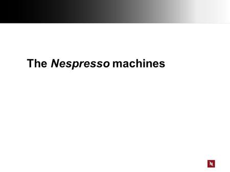 The Nespresso machines. Give appropriate advice Within the NESPRESSO range you'll find the perfect solution for the most demanding coffee connoisseur.