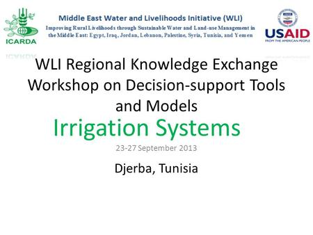 23-27 September 2013 WLI Regional Knowledge Exchange Workshop on Decision-support Tools and Models Djerba, Tunisia Irrigation Systems.