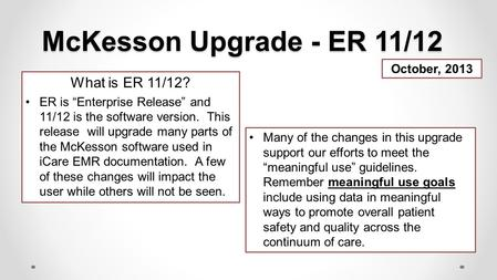 McKesson Upgrade - ER 11/12 What is ER 11/12? October, 2013