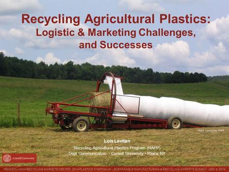 Photo: Lois Levitan, RAPP Recycling Agricultural Plastics: Logistic & Marketing Challenges, and Successes Lois Levitan Recycling Agricultural Plastics.
