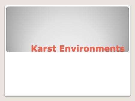 Karst Environments. What is Karst? Different Types of Karst Timpanogos Cave National Monument has many different types of Karst that are found with in.