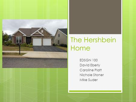The Hershbein Home EDSGN 100 David Eberly Caroline Platt Nichole Stoner Mike Suder.