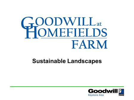 Sustainable Landscapes. Who we are Goodwill at Homefields Farm is a Community Supported Agriculture program operated by Goodwill Keystone Area Homefields,