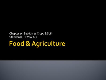 Chapter 15, Section 2: Crops & Soil Standards: SEV4a, b, c.