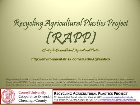 Recycling Agricultural Plastics Project (RAPP) Life -Cycle Stewardship of Agricultural Plastics  Major funding.