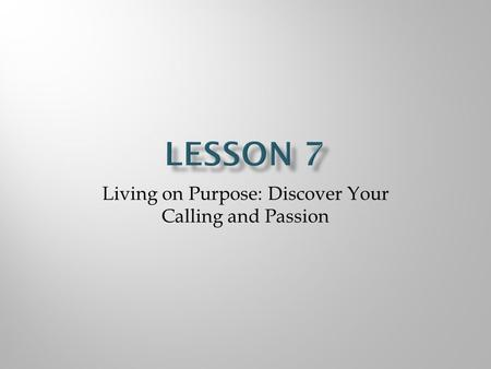 Living on Purpose: Discover Your Calling and Passion.