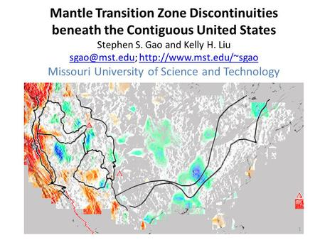 Mantle Transition Zone Discontinuities beneath the Contiguous United States Stephen S. Gao and Kelly H. Liu  Missouri.
