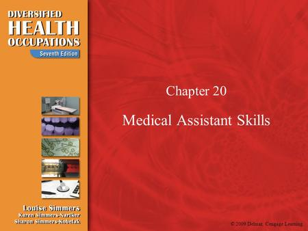 © 2009 Delmar, Cengage Learning Chapter 20 Medical Assistant Skills.