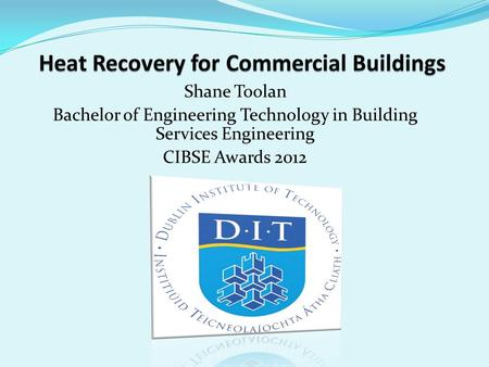 Shane Toolan Bachelor of Engineering Technology in Building Services Engineering CIBSE Awards 2012.