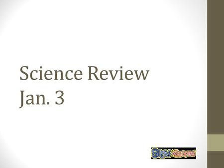 Science Review Jan. 3.