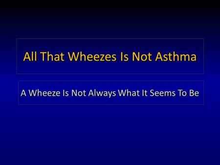 All That Wheezes Is Not Asthma A Wheeze Is Not Always What It Seems To Be.