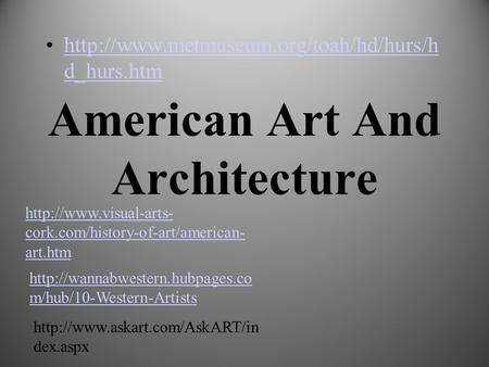 American Art And Architecture  d_hurs.htmhttp://www.metmuseum.org/toah/hd/hurs/h d_hurs.htm