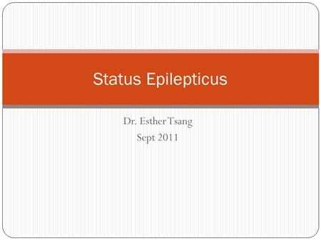 Dr. Esther Tsang Sept 2011 Status Epilepticus. Case 1 A 16 year old young boy was brought in at 2am by his friends due to a 'seizure'. They came from.