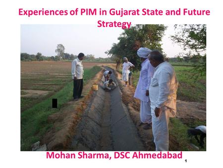 1 Experiences of PIM in Gujarat State and Future Strategy Mohan Sharma, DSC Ahmedabad.