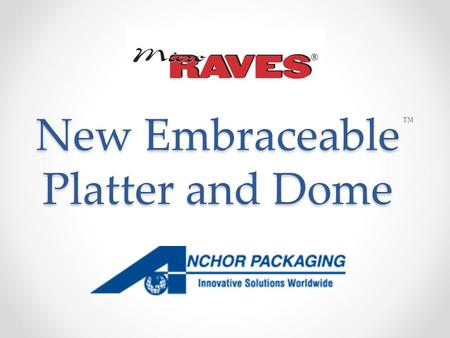 New Embraceable Platter and Dome ™. Embraceable ™ Platter and Dome Embraceable ™ Platter and Dome Holds Food and Paper Food Container in Place Holds Food.