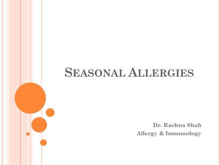 S EASONAL A LLERGIES Dr. Rachna Shah Allergy & Immunology.