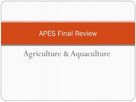 Agriculture & Aquaculture APES Final Review. Where our food comes from… Croplands (77%) Rangelands, pastures & feedlots (29%) Aquaculture (7%) There are.