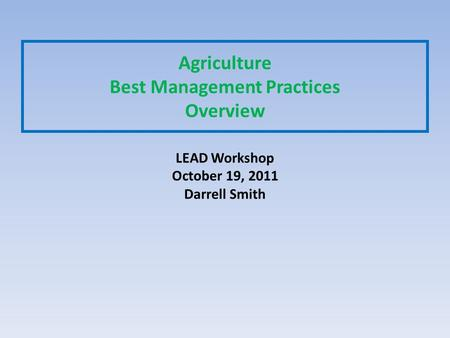 Agriculture Best Management Practices Overview LEAD Workshop October 19, 2011 Darrell Smith.