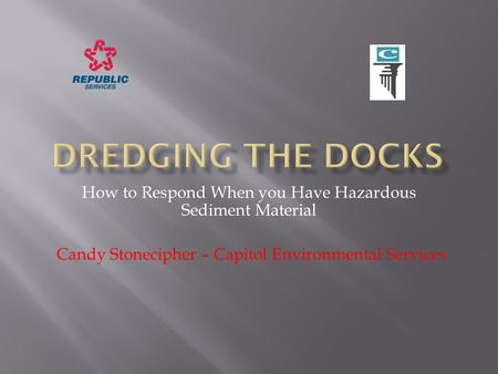 How to Respond When you Have Hazardous Sediment Material Candy Stonecipher – Capitol Environmental Services.