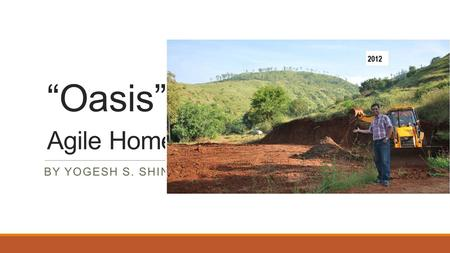 """Oasis"" Agile Home BY YOGESH S. SHINDE. Yogesh S. Shinde (Agile Consultant)"